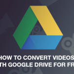 How to Convert Videos with Google Drive for Free