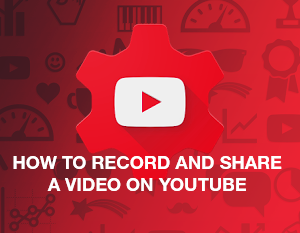 How to Record and Share a Video on YouTube