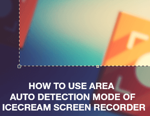 How to Use the Area Auto Detection Mode of Icecream Screen Recorder