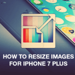 How to Resize Images for iPhone 7 Plus